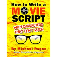 "How to Write a Movie Script With Characters That Don't Suck: Your Ultimate, No-Nonsense Screenwriting 101 for Writing Screenplay Characters ((Book 2 of ... Writing Made Stupidly Easy"" Collection))"