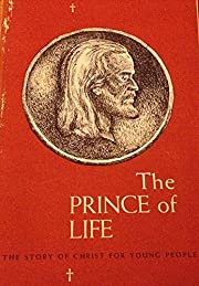 The Prince of Life: The Story of Christ for…
