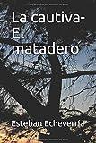La cautiva ,El matadero (Spanish Edition)