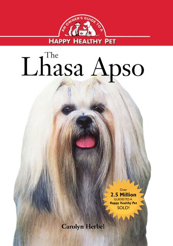 The Lhasa Apso: An Owner's Guide to a Happy Healthy Pet (Your Happy Healthy Pet Book 78)