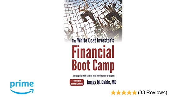 The White Coat Investor's Financial Boot Camp: A 12-Step