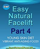 Easy Natural Facelift part 4 Young Skin Diet - Vibrant Anti-aging Food