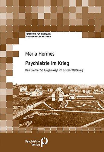 Psychiatrie im Krieg: Das Bremer St. Jürgen-Asyl im ersten Weltkrieg (Forschung fuer die Praxis - Hochschulschriften)