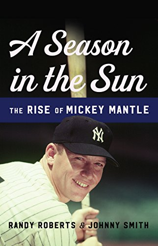 A Season in the Sun: The Rise of Mickey Mantle