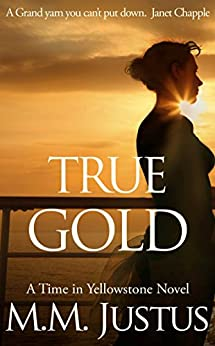 True Gold (Time in Yellowstone Book 2) by [Justus, M.M.]