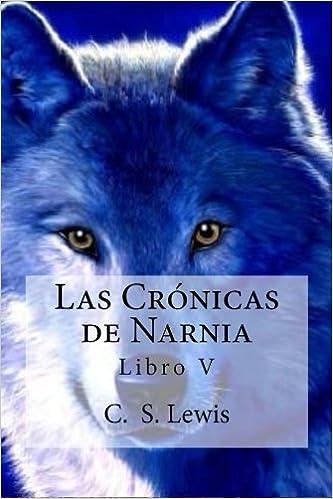 Las Cronicas de Narnia: Libro V (Spanish Edition): C. S. Lewis, Raul Bracho: 9781505402681: Amazon.com: Books