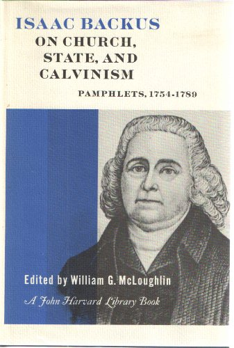 Isaac Backus on Church, State and Calvinism Pamphlets 1754-1789