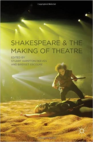Book Shakespeare and the Making of Theatre by Stuart Hampton-Reeves (Editor), Dr Bridget Escolme (Editor) (18-Oct-2012)