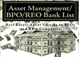 Asset Management/BPO/REO Bank List: Real Estate Agent's Guide To Getting BPOs and REO Listings
