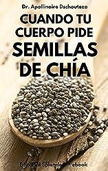 CUANDO TU CUERPO PIDE SEMILLAS DE CHÍA (Spanish Edition)