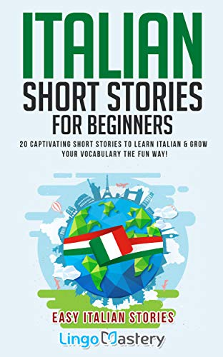Italian Short Stories for Beginners: 20 Captivating Short Stories to Learn Italian & Grow Your Vocabulary the Fun Way! (Easy Italian Stories Book 1) (Best Italian Learning Resources)