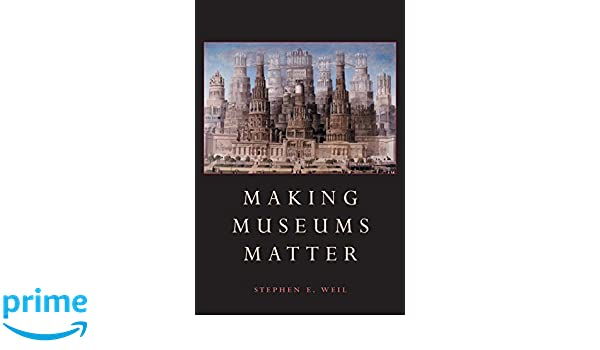 Making Museums Matter: Amazon.es: Stephen E. Weil: Libros en idiomas extranjeros
