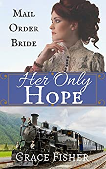 Download for free Her Only Hope: Mail Order Bride Inspirational Historical Romance Novella