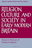 Religion, Culture, and Society in Early Modern Britain : Essays in Honour of Patrick Collinson, , 0521418216