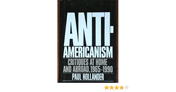 Anti Americanism Critiques At Home And Abroad 1965 1990