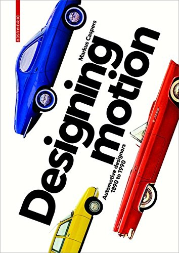 Designing Motion: Automotive Designers 1890 to ()