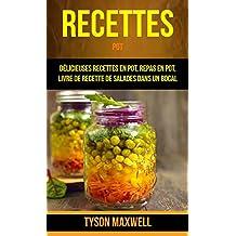 Recettes: Pot: Délicieuses recettes en pot, repas en pot, livre de recette de salades dans un bocal (French Edition)