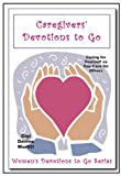 Caregivers' Devotions to Go, Gigi Murfitt, 1934626090