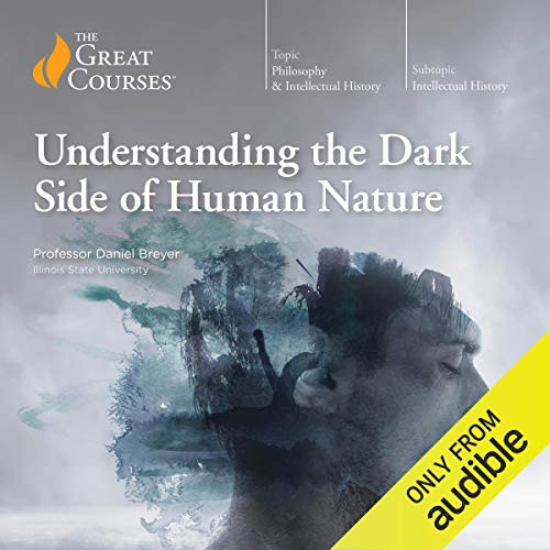 Understanding the Dark Side of Human Nature