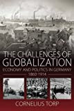 The Challenges of Globalization : Economy and Politics in Germany, 1860-1914, Torp, Cornelius, 1782385029