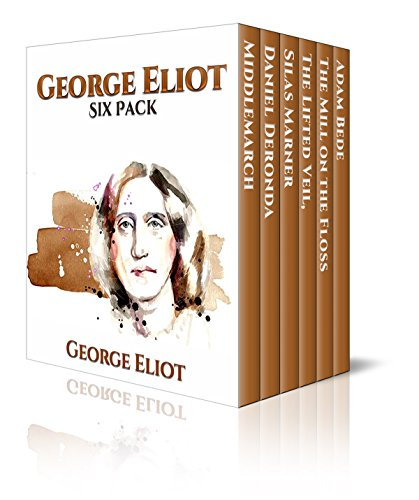 George Eliot Six Pack - Middlemarch, Daniel Deronda, Silas Marner, The Lifted Veil, The Mill on the Floss and Adam Bede (Illustrated with links to free ... all six books) (Six Pack Classics Book 8)