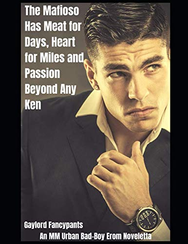 - The Mafioso Has Meat for Days, Heart for Miles and Passion Beyond Any Ken: An MM Urban Bad-Boy Erom Noveletta