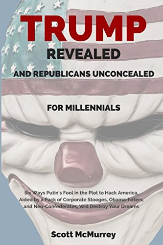 trump-revealed-and-republicans-unconcealed-for-millennials-six-ways-putins-fool-in-the-plot-to-hack-