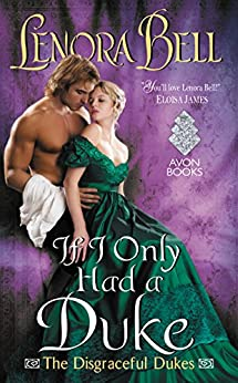 If I Only Had a Duke: The Disgraceful Dukes by [Bell, Lenora]