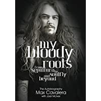 My Bloody Roots: From Sepultura to Soulfly and beyond - The Autobiography