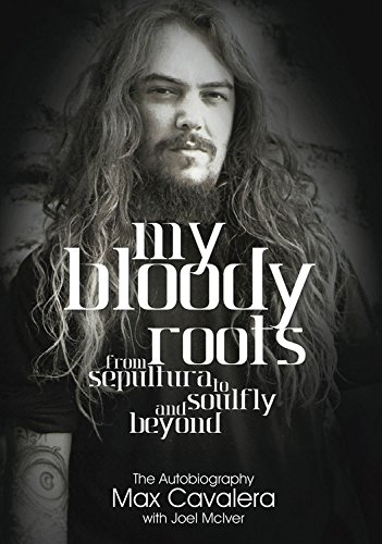 my-bloody-roots-from-sepultura-to-soulfly-and-beyond-the-autobiography