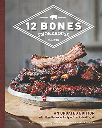 12 Bones Smokehouse:An Updated Edition with More Barbecue Recipes from Asheville, NC