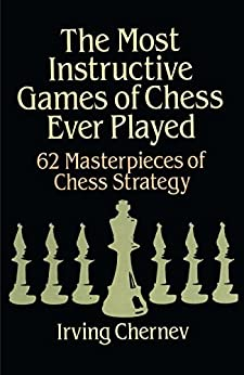 The Most Instructive Games of Chess Ever Played by Irving Chernev 51BIx0kQpCL._SY346_