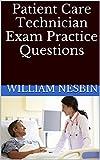 Patient Care Technician Exam Review: Practice Questions for the Patient Care Technician Exam Study Guide (CPTC Exam)