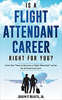 Is a Flight Attendant Career Right for You?: 2018 Edition by [Belotti, Joseph]