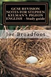 GCSE REVISION NOTES FOR STEPHEN KELMAN'S PIGEON ENGLISH - Study guide: All chapters, page-by-page analysis