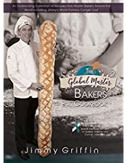 The Global Master Bakers Cookbook: An Outstanding Collection of Recipes from Master Bakers Around the World Including Jimmy's World-Famous Conger Loaf