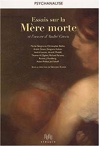 Essais sur la Mère morte et l'oeuvre d'André Green par Gregorio Kohon