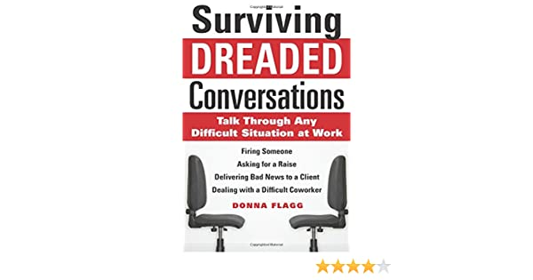 surviving dreaded conversations how to talk through any difficult situation at work donna flagg 9780071630252 books amazonca