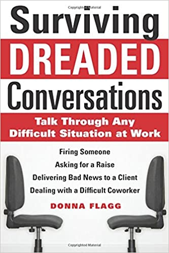 surviving dreaded conversations how to talk through any difficult situation at work donna flagg 9780071630252 amazoncom books