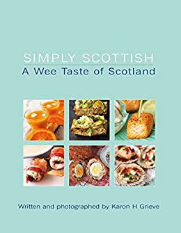Simply Scottish A Wee Taste of Scotland by [Grieve, Karon]