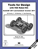 Tools for Design with VEX Robot Kit : AutoCAD 2011 and Autodesk Inventor 2011, Shih, Randy, 1585036196