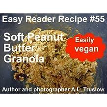 Soft Peanut Butter Granola (Easy Reader Recipes Book 55)