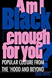 img - for Am I Black Enough for You?: Popular Culture from the  Hood and Beyond book / textbook / text book