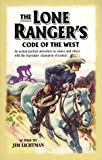 The Lone Ranger's Code of the West: An Action-Packed Adventure in Values and Ethics With the Legendary Champion of Justice
