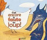 C'Est Encore LA Faute Du Loup ! (French Edition)
