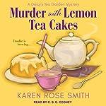 Murder with Lemon Tea Cakes: Daisy's Tea Garden Mystery Series, Book 1 | Karen Rose Smith