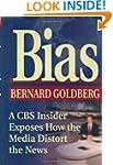 Bias: A CBS Insider Exposes How the M...