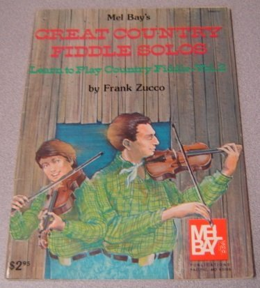 Country Fiddle (Mel Bay's Great Country Fiddle Solos: Learn to Play Country Fiddle, Volume 2)