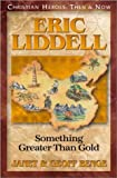 img - for Eric Liddell: Something Greater Than Gold (Christian Heroes: Then & Now) book / textbook / text book