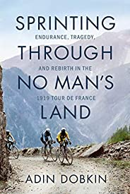 Sprinting Through No Man's Land: Endurance, Tragedy, and Rebirth in the 1919 Tour de Fr